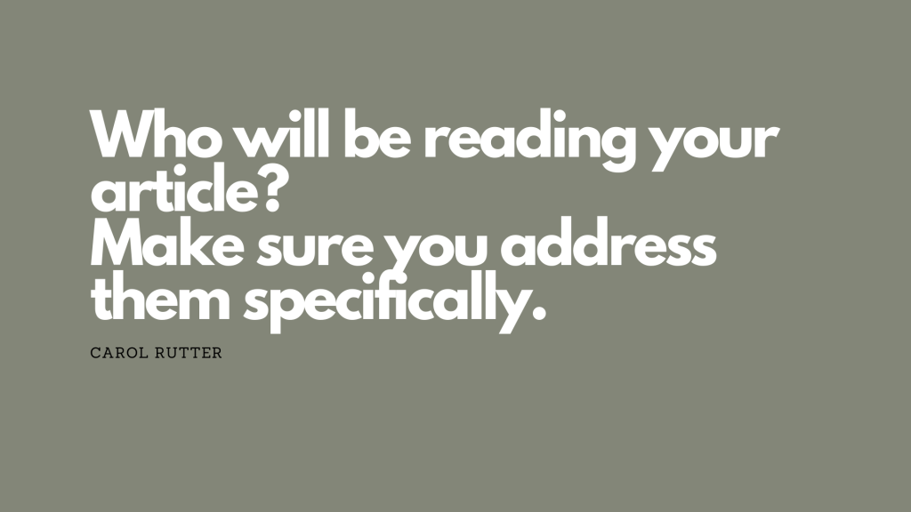 Who will be reading your article? Make sure you address them specifically
